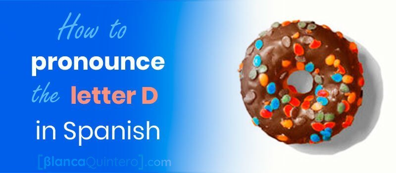 Spanish D how to pronounce example words ended in D like a native donut difference with English D