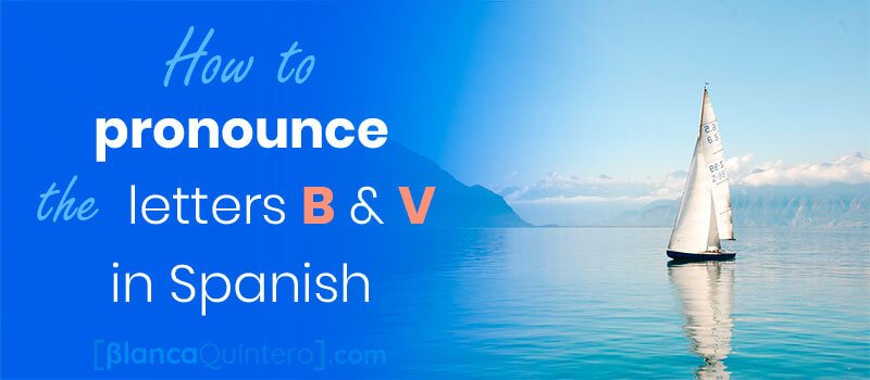 how to say letter B in spanish pronounce spanish v letter differently from english V and B with examples