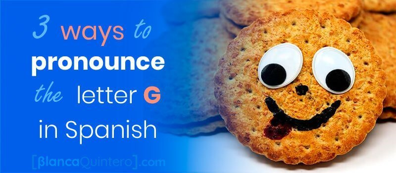 how to pronounce the spanish G letter J soft hard depending on the position mouth examples