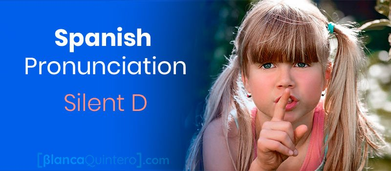 Spanish silent D pronunciation at the end of the words