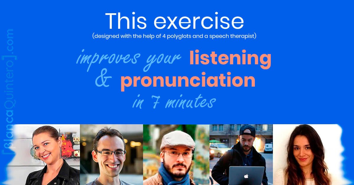 best exercise to improve Spanish pronunciation speaking fluency listening skills reduce accent intonation pitch rhythm sounds phonems allophones letters clustersactivity designed with the help of 5 polyglots experts in teaching languages shadowing mimicking imitation repeating video audio podcast ted talks YouTube interesing enjoy fun tips recommendations advice Javier Paco español automático karo martínez nacho deliberate spanish pau ninja speech therapy